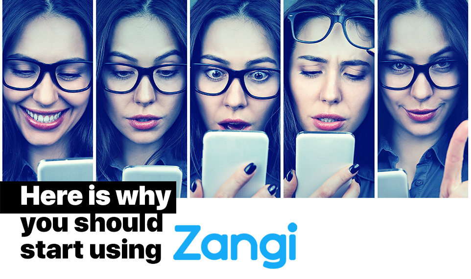 4 Reasons Why You Should Start Using Zangi Messenger Today